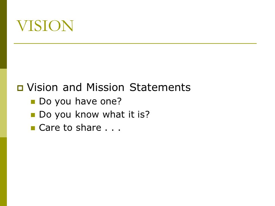 VISION Vision and Mission Statements Do you have one