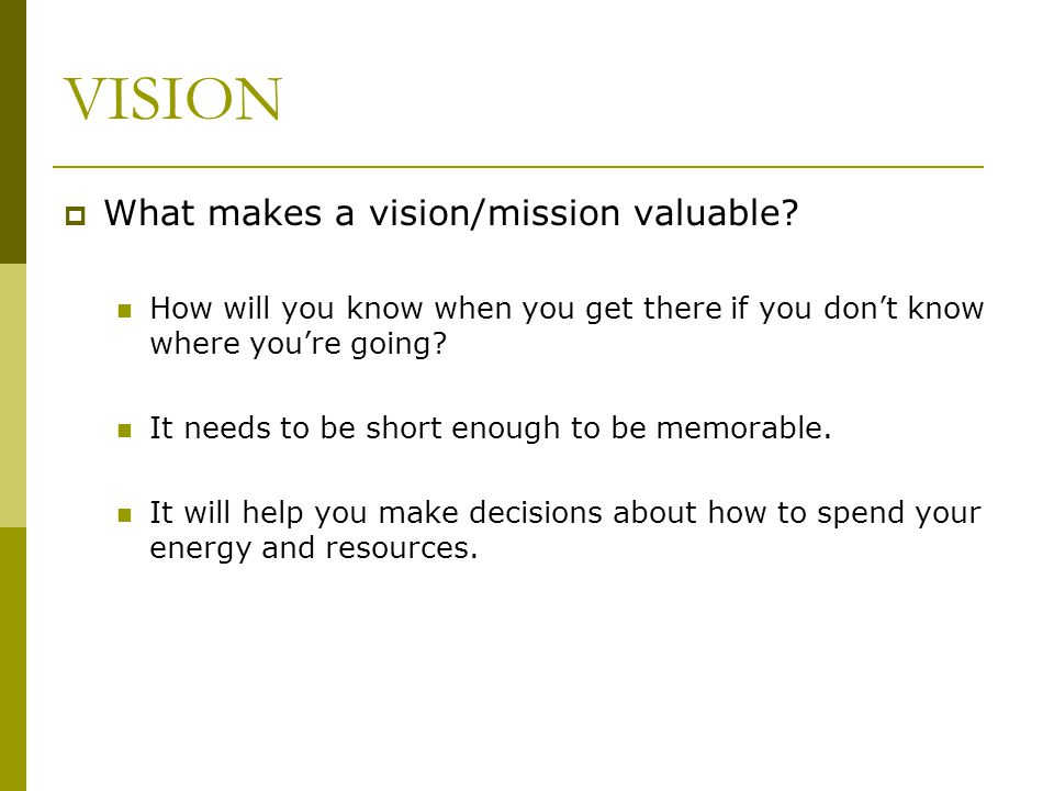 VISION What makes a vision/mission valuable