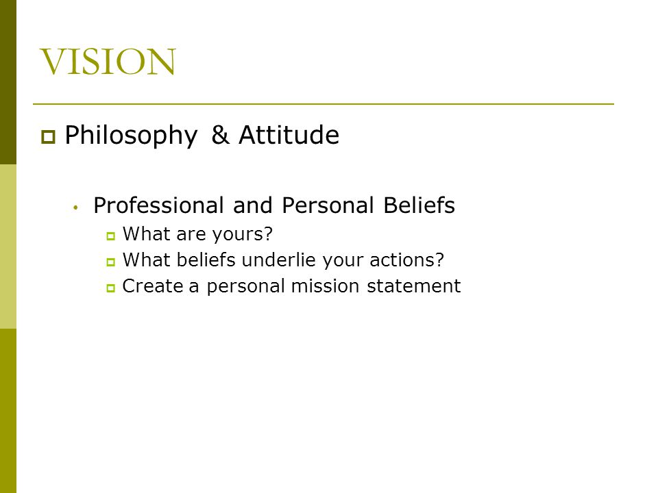 VISION Philosophy & Attitude Professional and Personal Beliefs