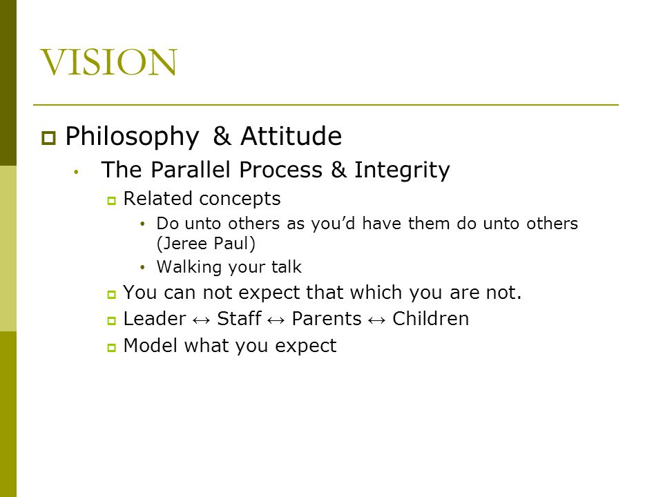 VISION Philosophy & Attitude The Parallel Process & Integrity
