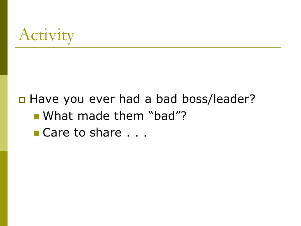Activity Have you ever had a bad boss/leader What made them bad