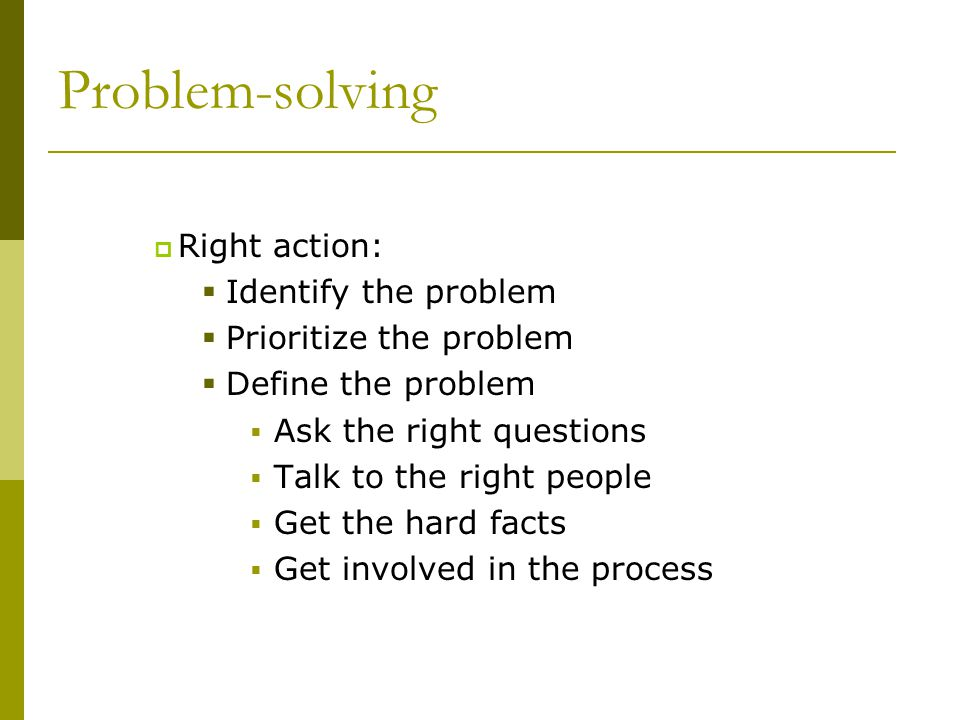Problem-solving Right action: Identify the problem
