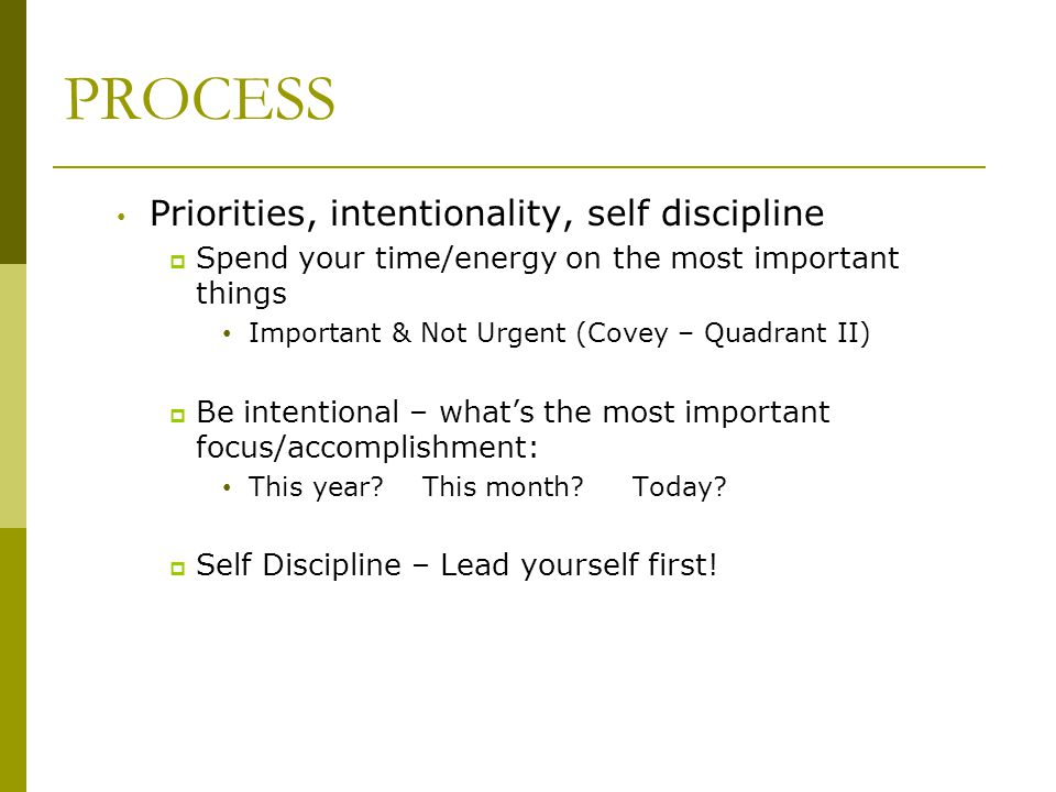 PROCESS Priorities, intentionality, self discipline