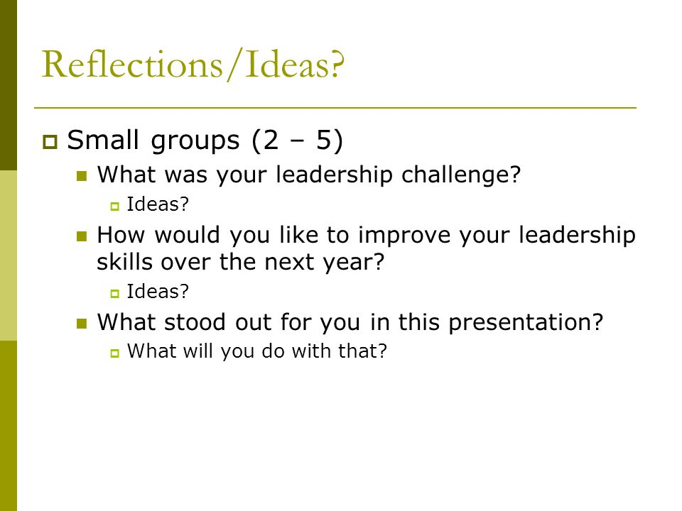 Reflections/Ideas Small groups (2 – 5)