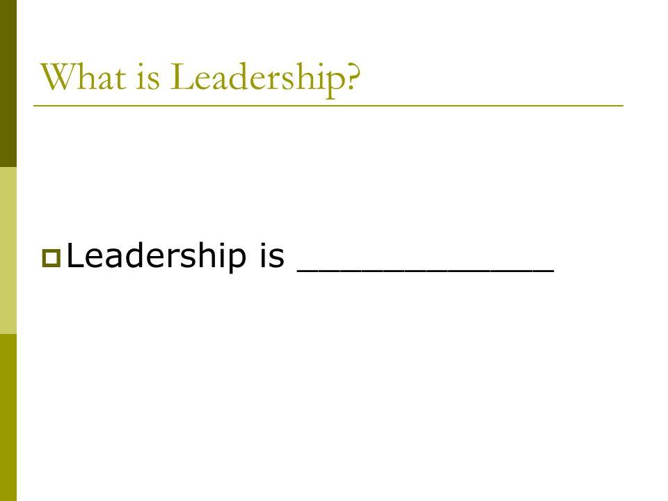 What is Leadership Leadership is ____________