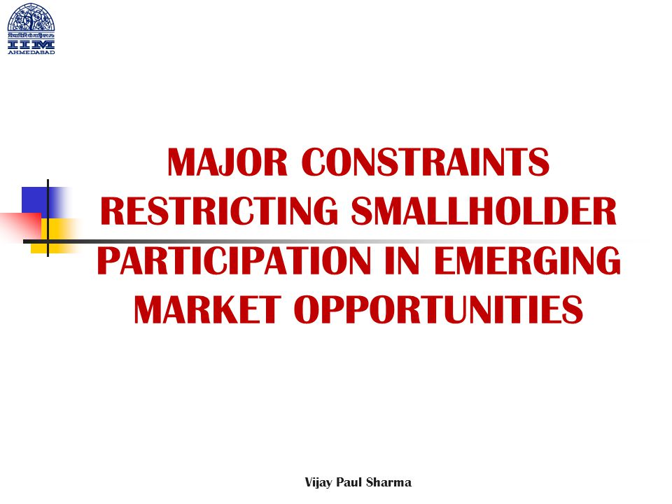 MAJOR CONSTRAINTS RESTRICTING SMALLHOLDER PARTICIPATION IN EMERGING MARKET OPPORTUNITIES