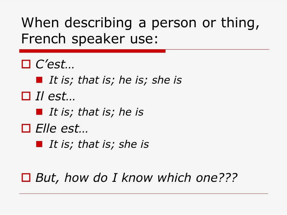 When describing a person or thing, French speaker use: