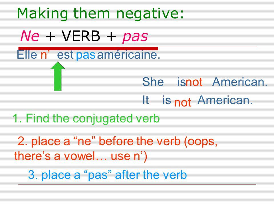 Making them negative: Ne + VERB + pas Elle est américaine. n' pas