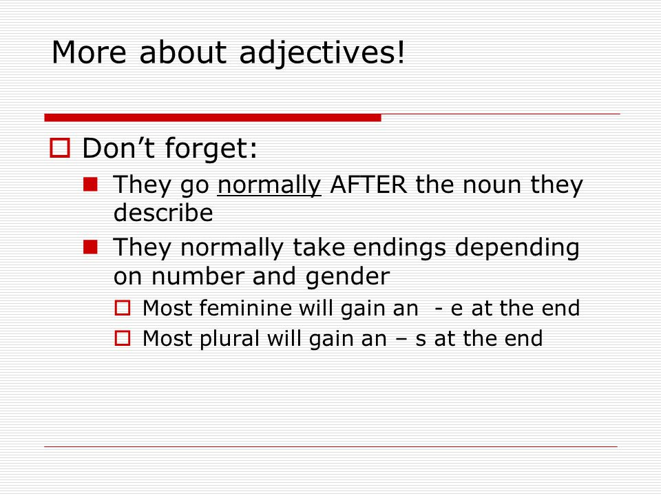 More about adjectives! Don't forget: