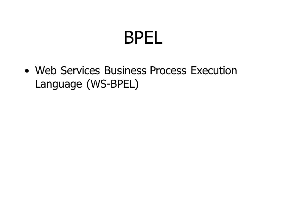 BPEL Web Services Business Process Execution Language (WS-BPEL)
