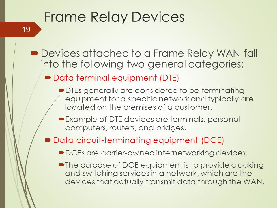 Frame Relay Devices Devices attached to a Frame Relay WAN fall into the following two general categories: