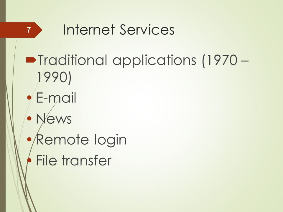 Internet Services Traditional applications (1970 – 1990) E-mail News Remote login File transfer