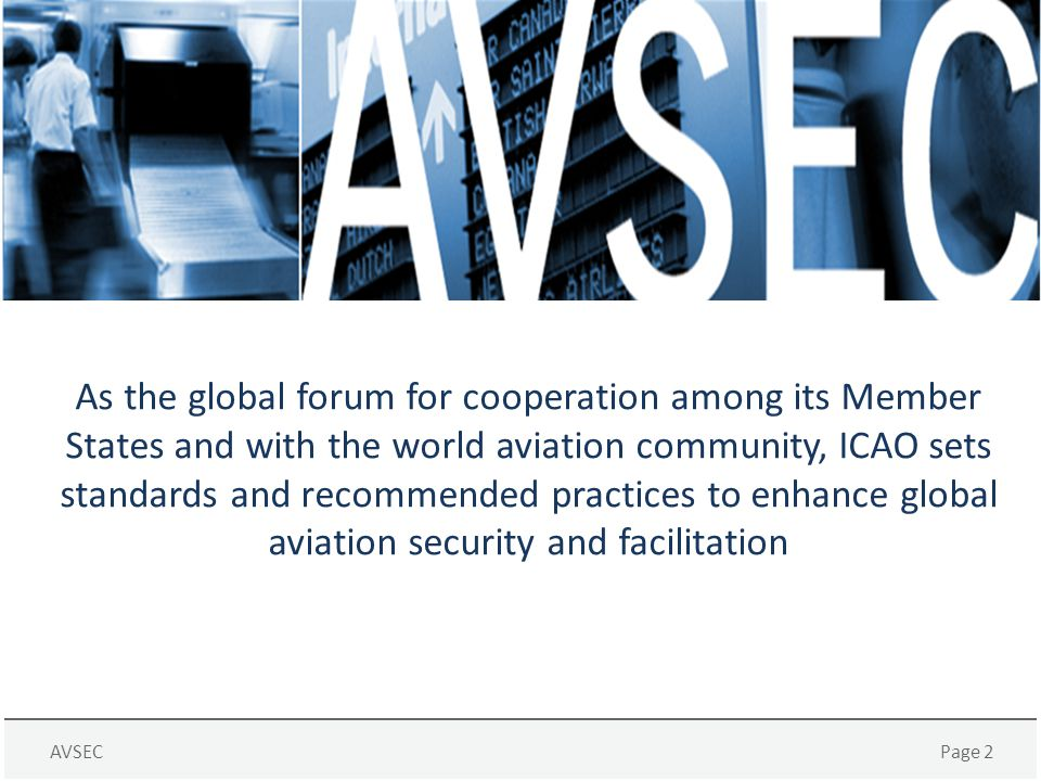 As the global forum for cooperation among its Member States and with the world aviation community, ICAO sets standards and recommended practices to enhance global aviation security and facilitation