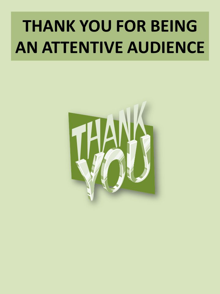THANK YOU FOR BEING AN ATTENTIVE AUDIENCE