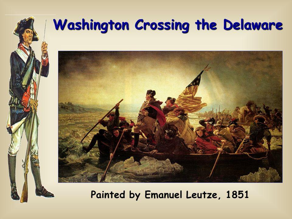 Washington Crossing the Delaware Painted by Emanuel Leutze, 1851