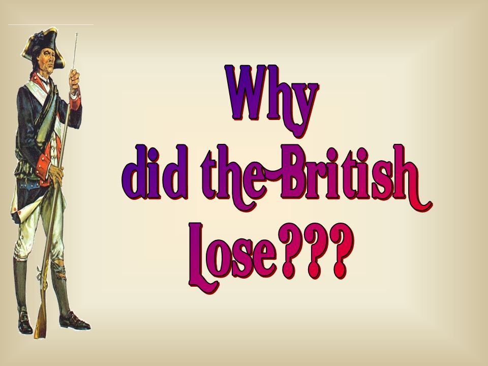 Why did the British Lose