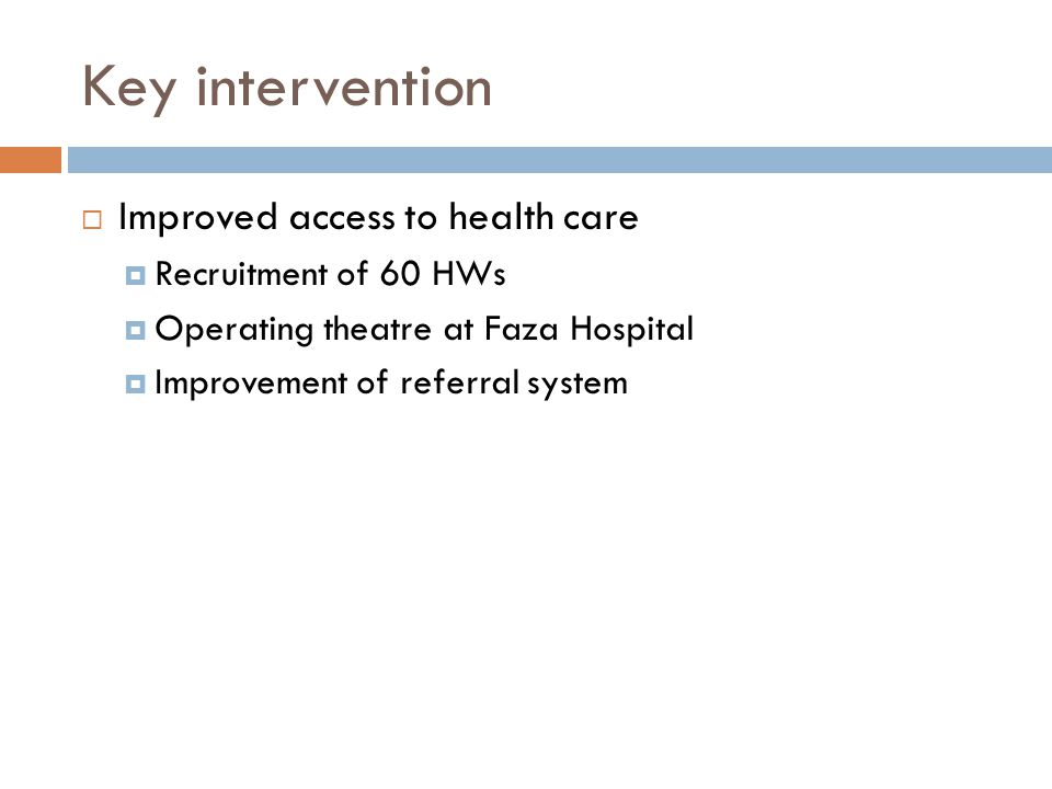 Key intervention Improved access to health care Recruitment of 60 HWs