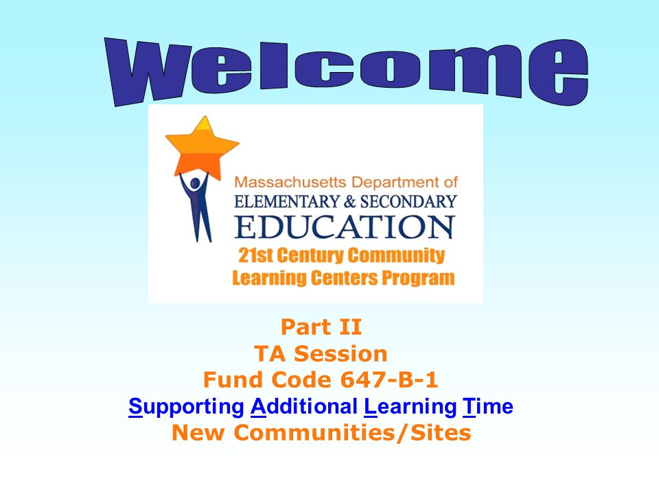 welcome Part II. TA Session Fund Code 647-B-1 Supporting Additional Learning Time.