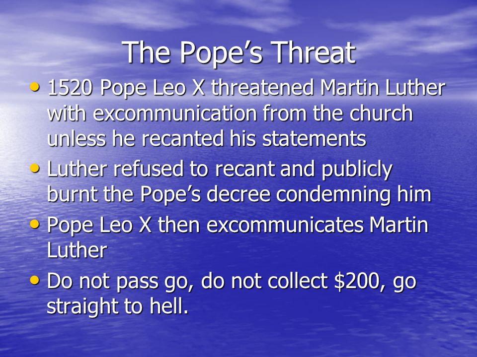 The Pope's Threat 1520 Pope Leo X threatened Martin Luther with excommunication from the church unless he recanted his statements.
