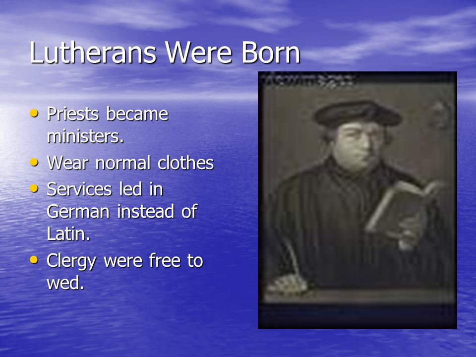 Lutherans Were Born Priests became ministers. Wear normal clothes