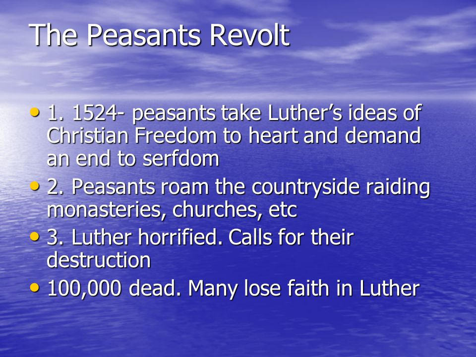 The Peasants Revolt 1. 1524- peasants take Luther's ideas of Christian Freedom to heart and demand an end to serfdom.