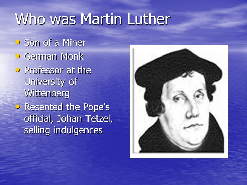 Who was Martin Luther Son of a Miner German Monk