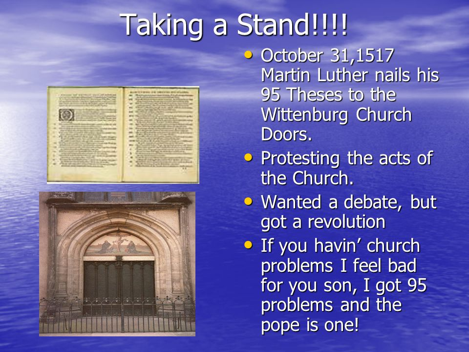 Taking a Stand!!!! October 31,1517 Martin Luther nails his 95 Theses to the Wittenburg Church Doors.