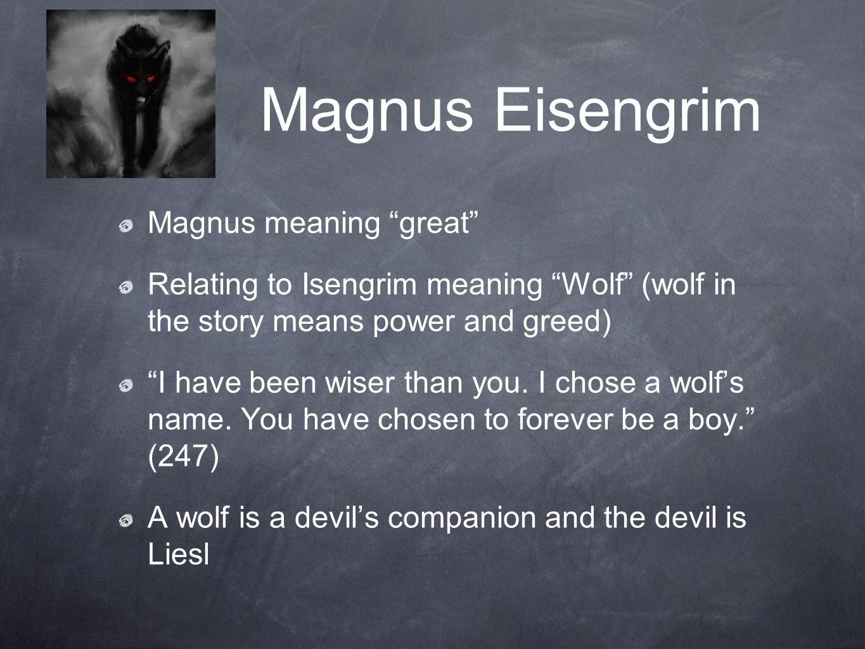 Magnus Eisengrim Magnus meaning great