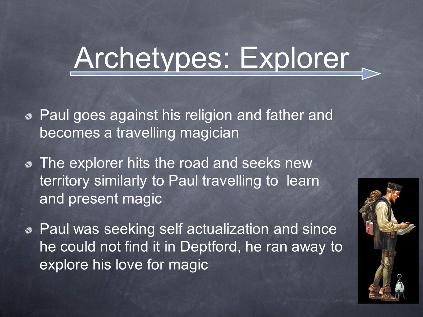 Archetypes: Explorer Paul goes against his religion and father and becomes a travelling magician.