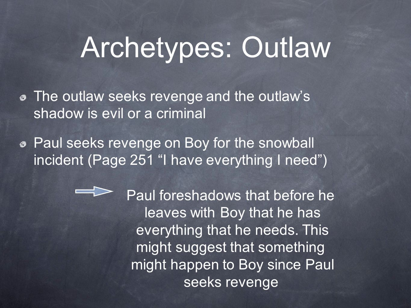 Archetypes: Outlaw The outlaw seeks revenge and the outlaw's shadow is evil or a criminal.