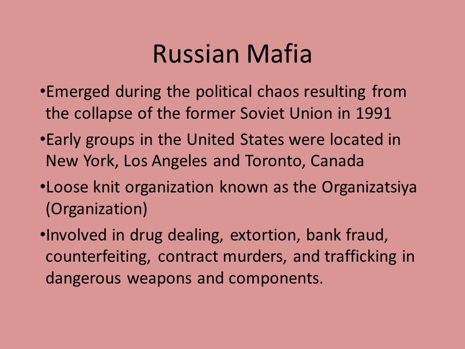 Russian Mafia Emerged during the political chaos resulting from the collapse of the former Soviet Union in 1991.