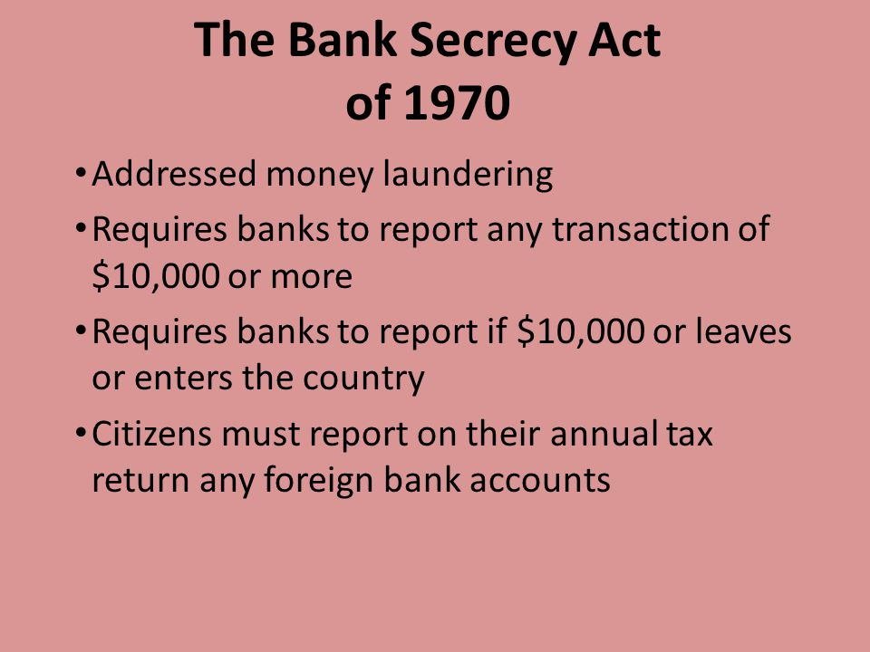 The Bank Secrecy Act of 1970 Addressed money laundering