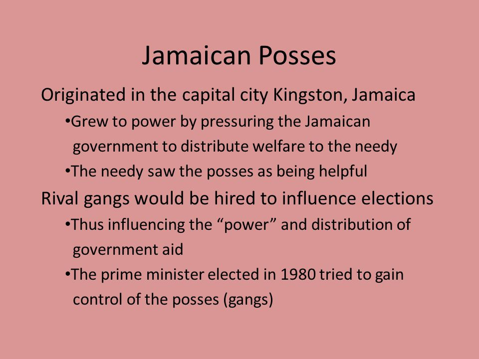 Jamaican Posses Originated in the capital city Kingston, Jamaica