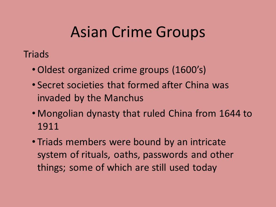 Asian Crime Groups Triads Oldest organized crime groups (1600's)