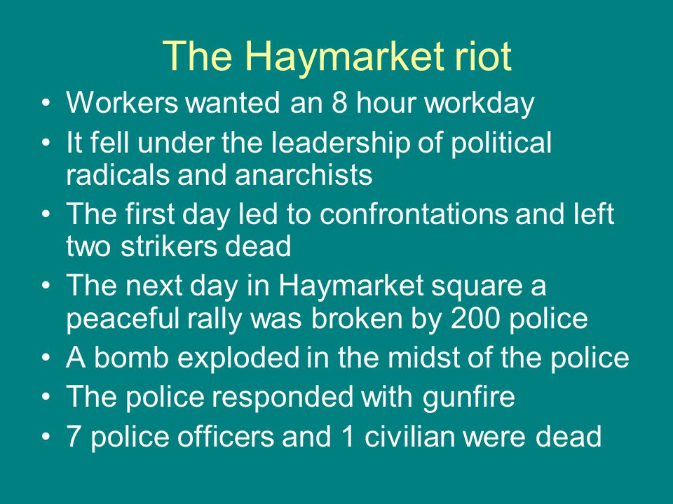 The Haymarket riot Workers wanted an 8 hour workday