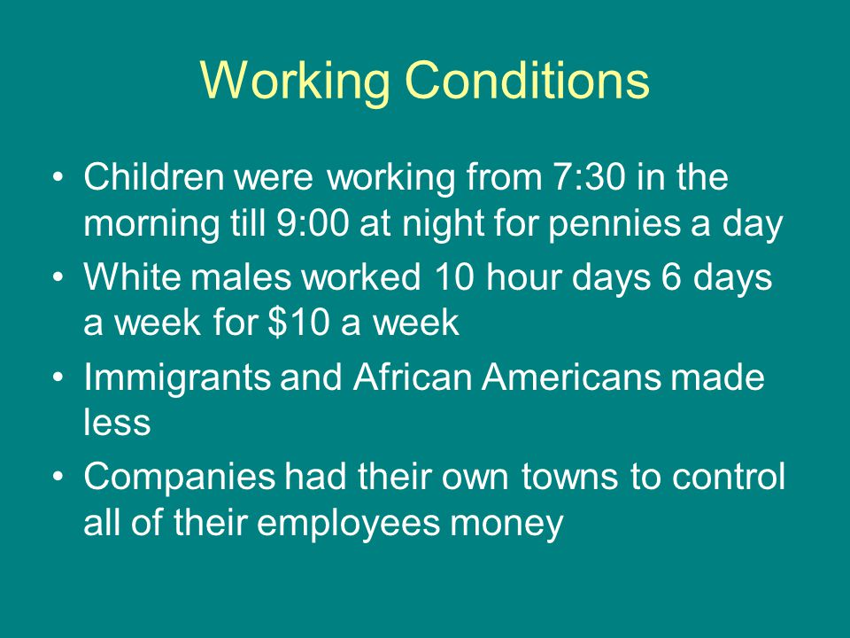 Working Conditions Children were working from 7:30 in the morning till 9:00 at night for pennies a day.