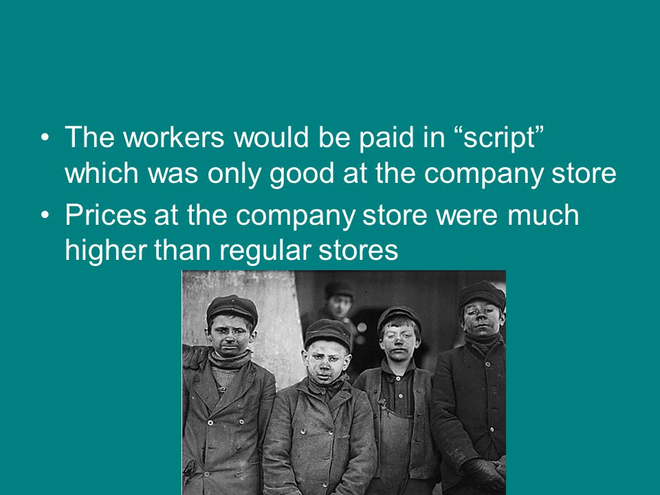 The workers would be paid in script which was only good at the company store