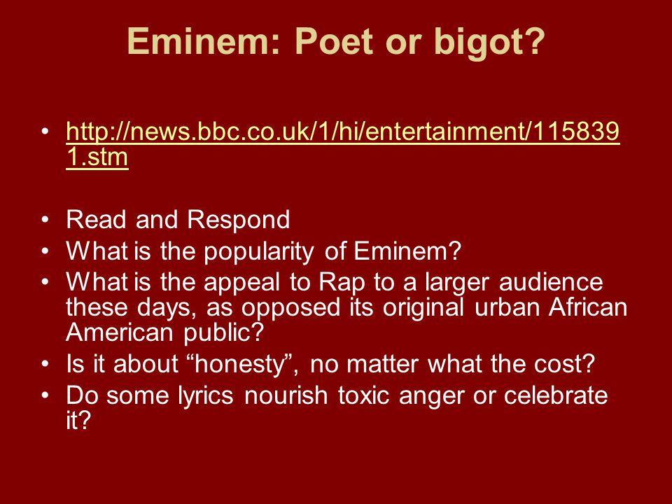 Eminem: Poet or bigot http://news.bbc.co.uk/1/hi/entertainment/1158391.stm. Read and Respond. What is the popularity of Eminem