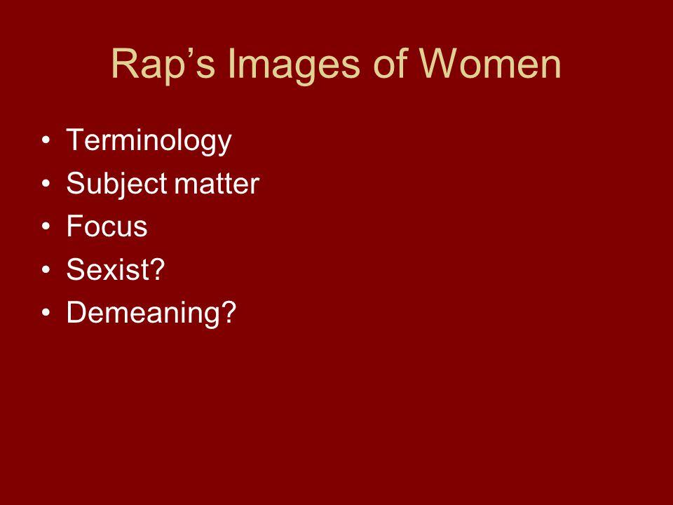 Rap's Images of Women Terminology Subject matter Focus Sexist