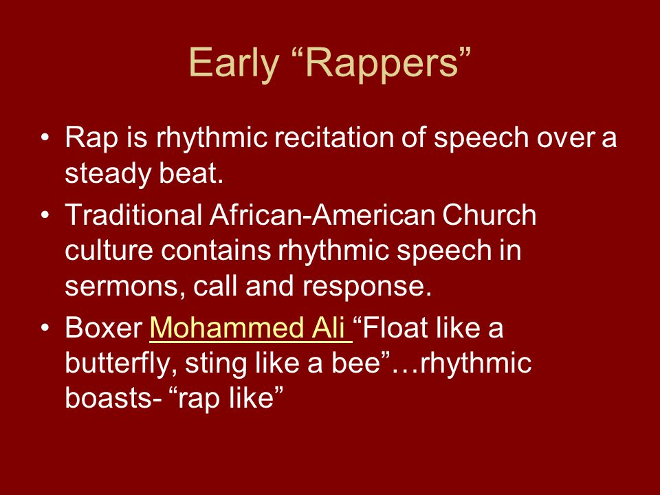 Early Rappers Rap is rhythmic recitation of speech over a steady beat.