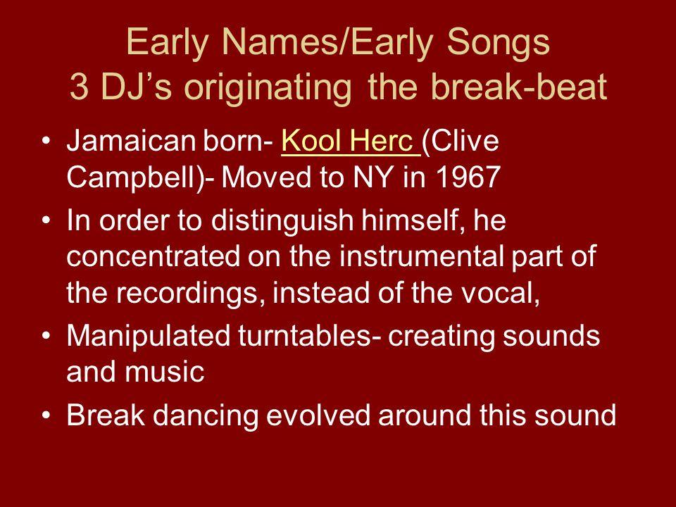 Early Names/Early Songs 3 DJ's originating the break-beat