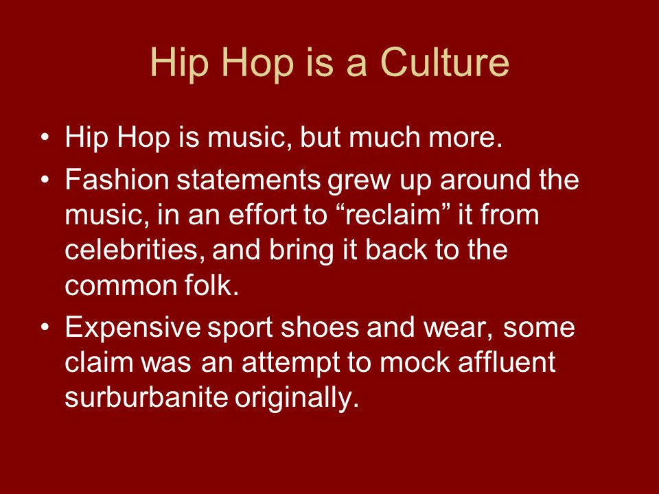 Hip Hop is a Culture Hip Hop is music, but much more.