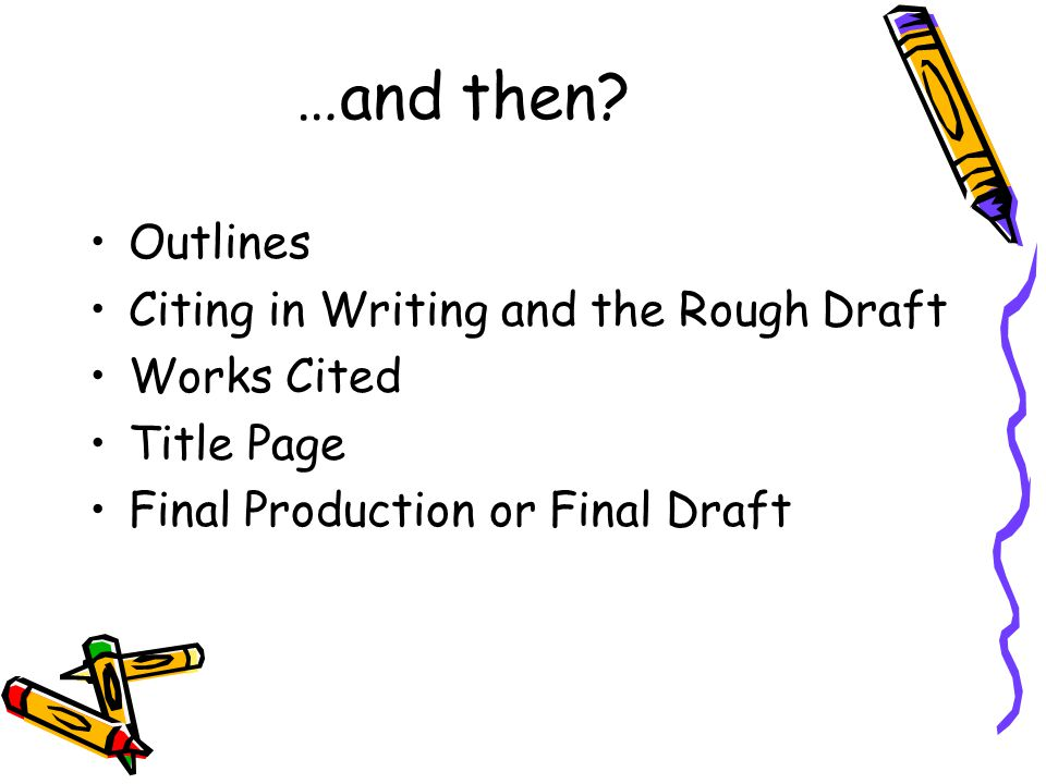 …and then Outlines Citing in Writing and the Rough Draft Works Cited