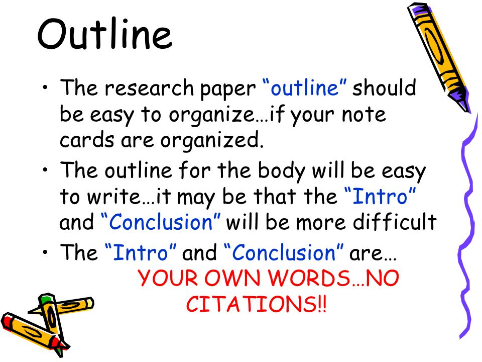 Outline The research paper outline should be easy to organize…if your note cards are organized.