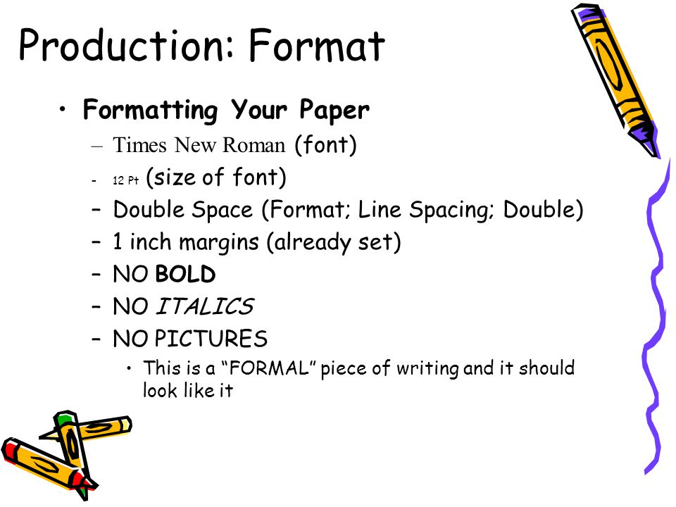 Production: Format Formatting Your Paper Times New Roman (font)