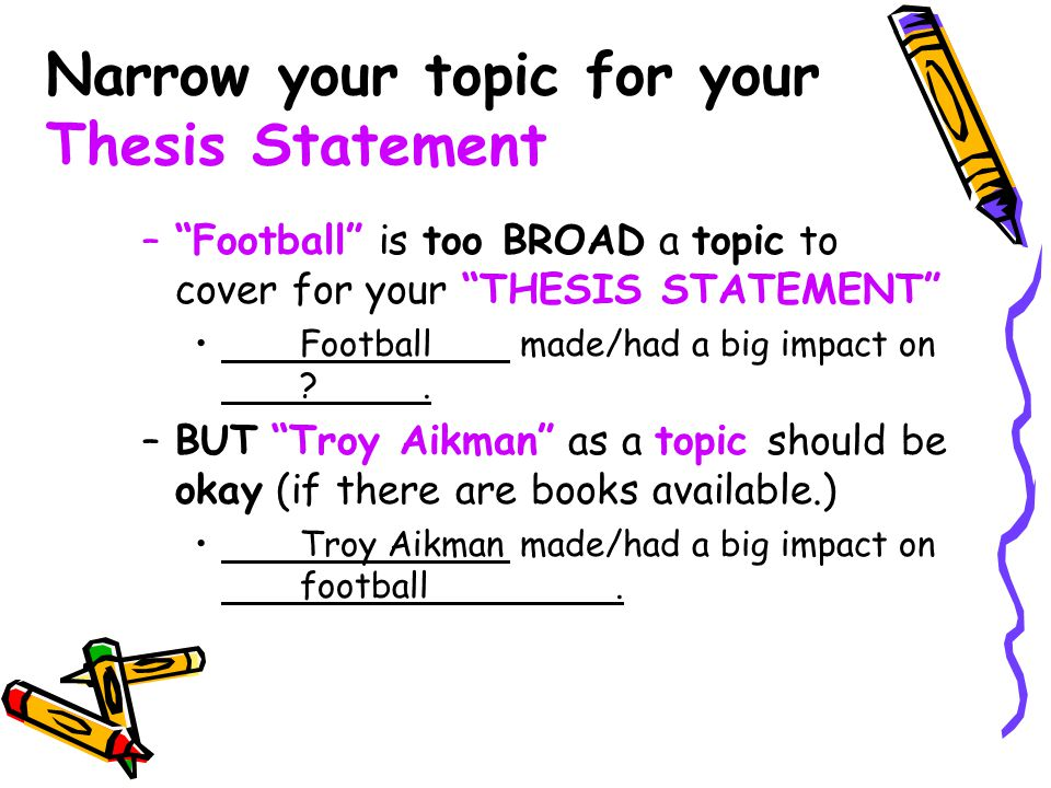 Narrow your topic for your Thesis Statement