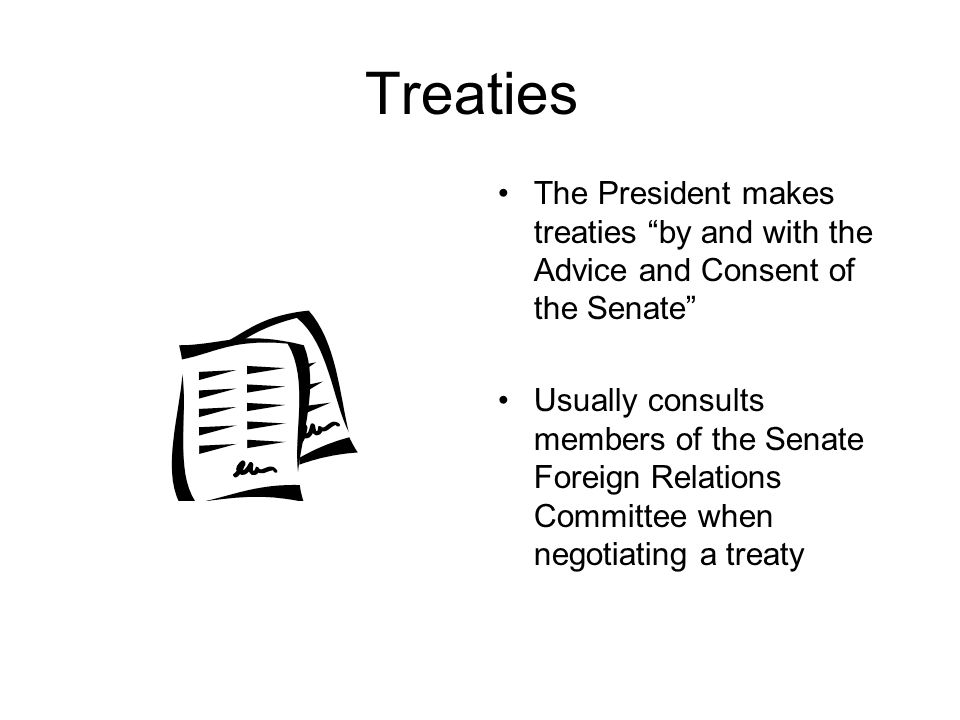Treaties The President makes treaties by and with the Advice and Consent of the Senate