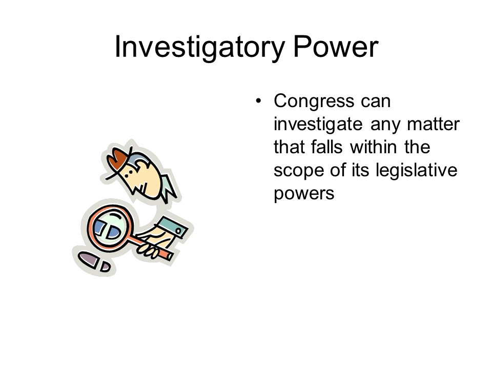 Investigatory Power Congress can investigate any matter that falls within the scope of its legislative powers.
