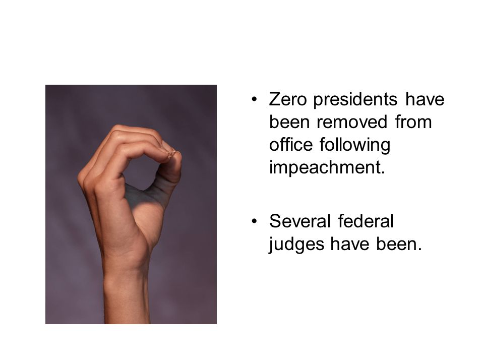 Zero presidents have been removed from office following impeachment.