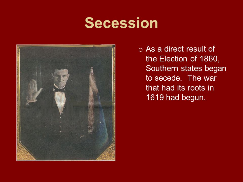 Secession As a direct result of the Election of 1860, Southern states began to secede.